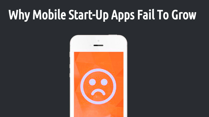 Why Mobile Start-Up Apps Fail To Grow